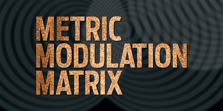 Metric Modulation Matrix